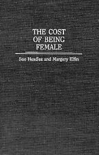 The Cost of Being Female by Margery Elfin and Sue Headlee (1996, Hardcover)