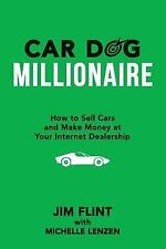 Car Dog Millionaire : How to Sell Cars and Make Money at Your Internet...