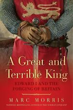 A Great and Terrible King : Edward I and the Forging of Britain by Marc...