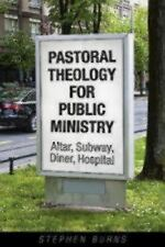 Pastoral Theology for Public Ministry : Altar, Subway, Diner, Hospital by...