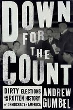 Down for the Count: Dirty Elections and the Rotten History of Democracy in Ameri