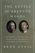 The Battle of Bretton Woods : John Maynard Keynes, Harry Dexter White, and...