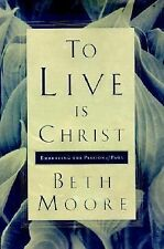 To Live Is Christ : Embracing the Passion of Paul by Beth Moore (2001,...