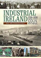 Industrial Ireland 1750 - 1930: An Archaeology by Colin Rynne (Paperback, 2015)
