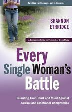 Every Single Woman's Battle : Guarding Your Heart and Mind Shannon Ethridge 2005