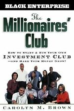 The Millionaires' Club : How to Start and Run Your Own Investment Club - And...