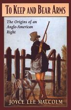 To Keep and Bear Arms:The Origins of an Anglo-American Right, Malcolm, Joyce Lee