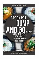 CROCK POT Dump and Go Recipies: : Quick and Easy Meals Ideas for When You're...