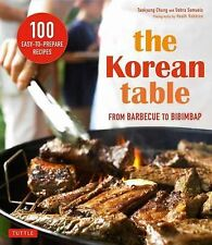 The Korean Table : From Barbecue to Bibimbap 100 Easy-To-Prepare Recipes by...