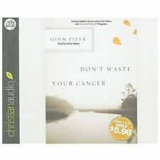 Don't Waste Your Cancer by John Piper (2011, CD, Unabridged)