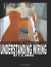 Guitar Electronics Understanding Wiring and Diagrams: Learn step by step how to