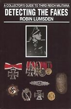 A Collectors Guide to Third Reich Militaria : Detecting the Fakes by Robin...