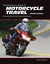 The Essential Guide to Motorcycle Travel, 2nd Edition: Planning, Outfitting, and