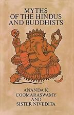 Myths of the Hindus and Buddhists by Ananda K. Coomaraswamy and A. K....
