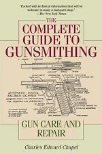 The Complete Guide to Gunsmithing: Gun Care and Repair, Chapel, Charles Edward