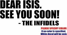 DEAR ISIS FROM INFIDELS anti terrorism Decal Sticker Funny Vinyl Car Window 7""