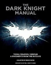 The Dark Knight Manual: Tools, Weapons, Vehicles and Documents from the Batcave,