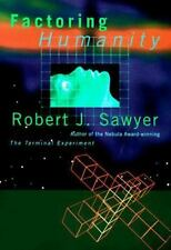 Factoring Humanity Sawyer, Robert J. Hardcover