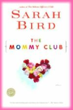 The Mommy Club by Sarah Bird (2003, Paperback) S7841