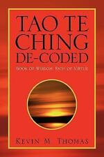 Tao Te Ching De-Coded : Book of Wisdom, Path of Virtue by Kevin M. Thomas...