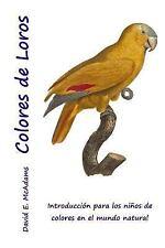 Colores de Loros : Introducción de un niño a Los Colores by David McAdams...