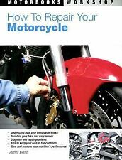 How to Repair Your Motorcycle (Motorbooks Workshop), Charles Everitt