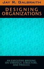 Designing Organizations: An Executive Briefing on Strategy, Structure, and Proce