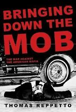 Bringing down the Mob : The War Against the American Mafia by Reppetto * 1st/1st