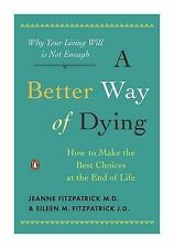 Better Way Of Dying: How to Make the Best Choices at the End of Life,Eillen M. F
