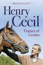 Henry Cecil: Trainer of Genius by Brough Scott, Book, New (Hardback, 2013)