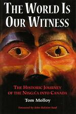 The World Is Our Witness : The Historic Journey of the Nisga'a into Canada