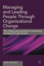 Managing and Leading People Through Organizational Change : The Theory and...