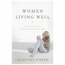 Women Living Well : Find Your Joy in God, Your Man, Your Kids, and Your Home...