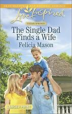 The Single Dad Finds a Wife by Felicia Mason 2015 Love Inspired Romance Large Pr