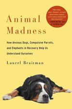 Animal Madness: How Anxious Dogs, Compulsive Parrots, and Elephants in-ExLibrary