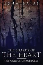 The Corpus Chronicles: The Shards of the Heart by Esha Bajaj (2016, Paperback)