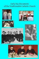 Early Day Documents of the Traditionalist Catholic Church by Brother...