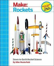 Make - Rockets : Down-to-Earth Rocket Science by Mike Westerfield (2014,...