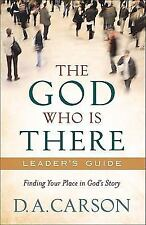 The God Who Is There Leader's Guide: Finding Your Place in God's Story by Carso