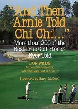 And Then Arnie Told Chi Chi . . . , Wade,Don, 0809235498, Book, Good