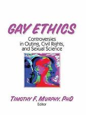 Gay Ethics: Controversies in Outing, Civil Rights, and Sexual Science