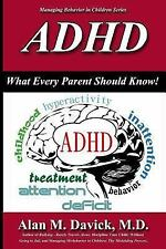 ADHD : What Every Parent Should Know by Alan M. Davick M D (2015, Paperback)