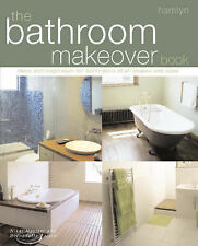 The Bathroom Makeover Book: Ideas and Inspiration for Bathrooms of All Shapes an