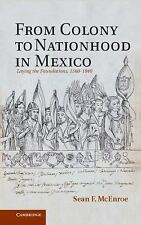 From Colony to Nationhood in Mexico: Laying the Foundations, 1560-1840, McEnroe,