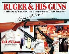 Ruger & His Guns: A History of the Man, the Company & Their Firearms, Wilson, R.