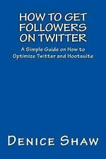 How to Get Followers on Twitter: A Simple Guide on How to Optimize Twitter...