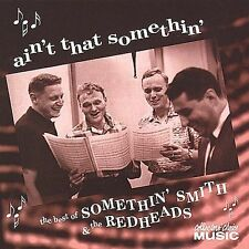 SOMETHIN' SMITH & THE REDHEADS ~ AIN'T THAT SOMETHIN' BEST OF ~ CD 1999