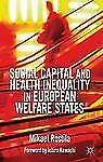 Social Capital and Health Inequality in European Welfare States by Mikael...