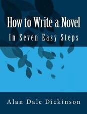 How to Write a Novel : In Seven Easy Steps by Alan Dickinson (2013,...
