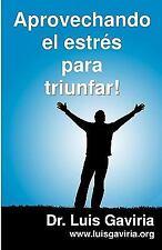 Aprovechando el Estres para Triunfar : Claves para Vivir Mejor by Luis...